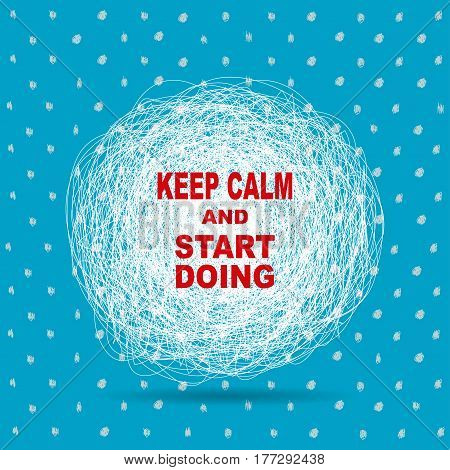 Vector modern design illustration with quote phrase Keep Calm And Start Doing.