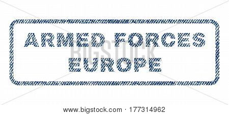 Armed Forces Europe text textile seal stamp watermark. Blue jeans fabric vectorized texture. Vector tag inside rounded rectangular shape. Rubber sign with fiber textile structure.