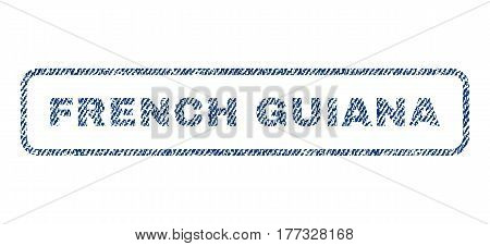French Guiana text textile seal stamp watermark. Blue jeans fabric vectorized texture. Vector tag inside rounded rectangular shape. Rubber emblem with fiber textile structure.