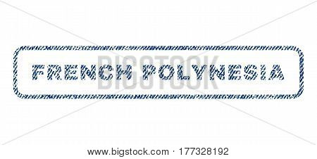 French Polynesia text textile seal stamp watermark. Blue jeans fabric vectorized texture. Vector tag inside rounded rectangular banner. Rubber emblem with fiber textile structure.