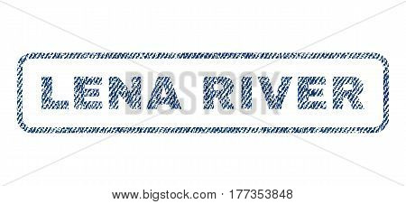 Lena River text textile seal stamp watermark. Blue jeans fabric vectorized texture. Vector caption inside rounded rectangular banner. Rubber emblem with fiber textile structure.