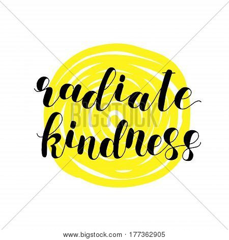 Radiate kindness. Lettering illustration. Great for postcards, prints and posters, greeting cards, home decor, apparel design and more.