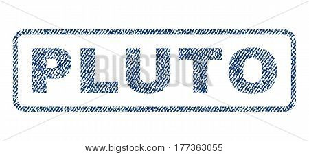 Pluto text textile seal stamp watermark. Blue jeans fabric vectorized texture. Vector caption inside rounded rectangular banner. Rubber sticker with fiber textile structure.