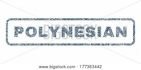 Polynesian text textile seal stamp watermark. Blue jeans fabric vectorized texture. Vector caption inside rounded rectangular shape. Rubber sticker with fiber textile structure.
