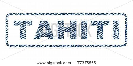 Tahiti text textile seal stamp watermark. Blue jeans fabric vectorized texture. Vector tag inside rounded rectangular shape. Rubber sticker with fiber textile structure.
