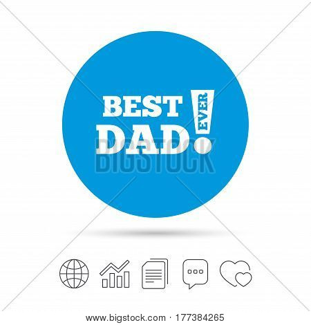 Best father ever sign icon. Award symbol. Exclamation mark. Copy files, chat speech bubble and chart web icons. Vector