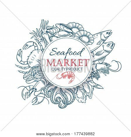 Seafood hand drawn poster template menu with vector sketch crab, lobster, shellfish, salmon, octopus, squid, mussels, tuna and spice.