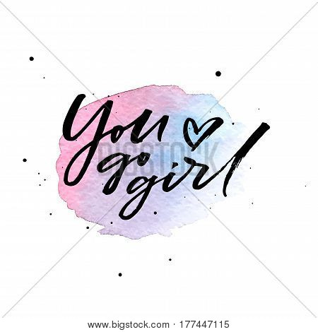 Hand drawn brush lettering You go girl on blue and violet watercolor splash
