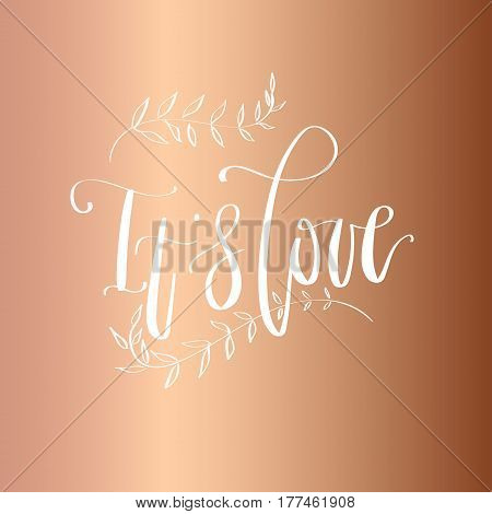 'It's love' - modern lettering quote. Vector hand written calligraphy phrase isolated on a foil metallic background