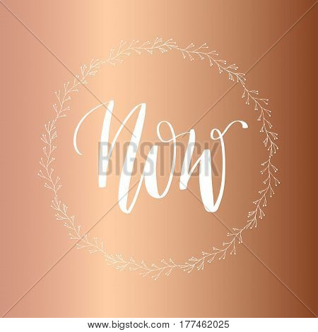 'Now' - modern lettering quote. Vector hand written calligraphy phrase isolated on a foil metallic background