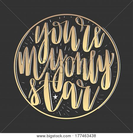 'You're my only star' - modern lettering quote. Vector hand written gold ink calligraphy phrase isolated on a black background
