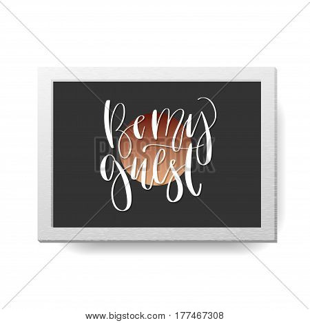 'Be my guest' - modern lettering quote. Vector hand written calligraphy phrase isolated in a frame