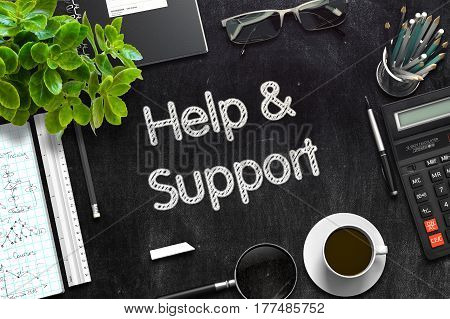 Help and Support Handwritten on Black Chalkboard. Top View Composition with Black Chalkboard with Office Supplies Around. 3d Rendering. Toned Image.