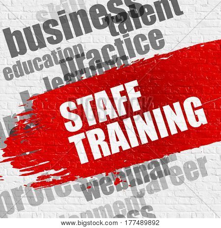 Business Education Concept: Staff Training - on the White Wall with Word Cloud Around. Modern Illustration. Staff Training. Red Text on White Brickwall.