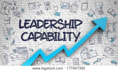 Leadership Capability Drawn on Brick Wall. Illustration with Hand Drawn Icons. Leadership Capability Inscription on the Modern Line Style Illustation. with Blue Arrow and Doodle Icons Around. 3d.
