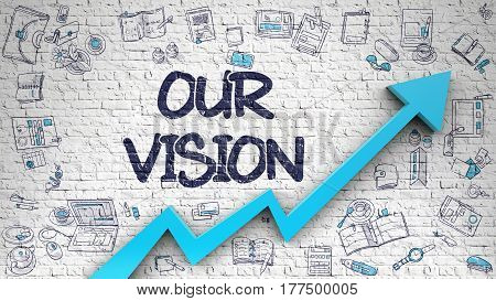 Our Vision Inscription on Modern Illustation. with Blue Arrow and Hand Drawn Icons Around. Our Vision Drawn on White Brickwall. Illustration with Doodle Icons. 3d.