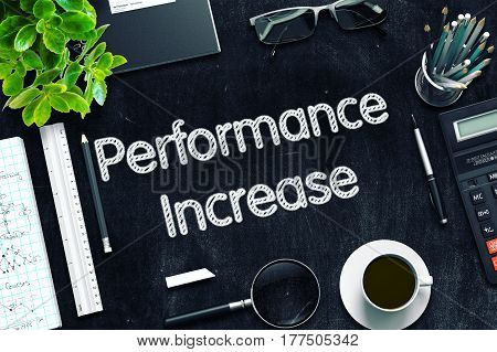Performance Increase Handwritten on Black Chalkboard. Top View Composition with Black Chalkboard with Office Supplies Around. 3d Rendering. Toned Image.
