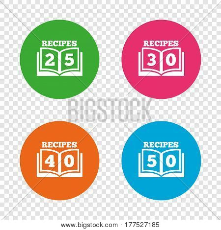Cookbook icons. 25, 30, 40 and 50 recipes book sign symbols. Round buttons on transparent background. Vector