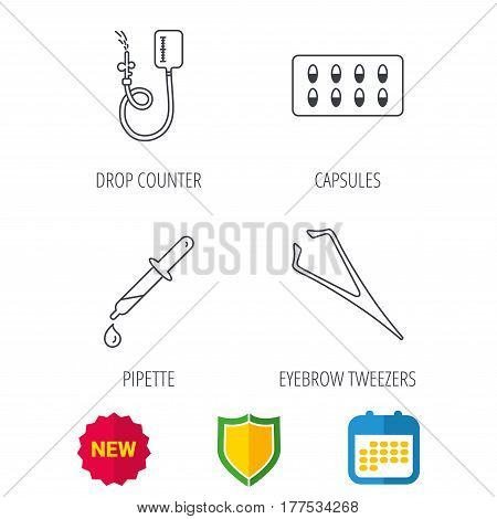 Drop counter, capsules and pipette icons. Eyebrow tweezers linear sign. Shield protection, calendar and new tag web icons. Vector