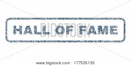 Hall Of Fame text textile seal stamp watermark. Blue jeans fabric vectorized texture. Vector caption inside rounded rectangular banner. Rubber emblem with fiber textile structure.