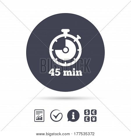 Timer sign icon. 45 minutes stopwatch symbol. Report document, information and check tick icons. Currency exchange. Vector