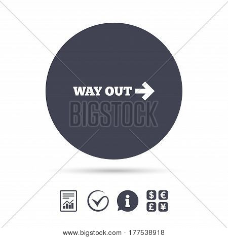 Way out right sign icon. Arrow symbol. Report document, information and check tick icons. Currency exchange. Vector