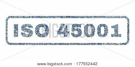 ISO 45001 text textile seal stamp watermark. Blue jeans fabric vectorized texture. Vector tag inside rounded rectangular shape. Rubber sticker with fiber textile structure.