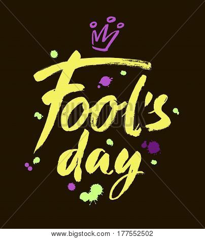 Fool's Day card. Handwritten inscription. Hand drawn lettering. April Fool's Day calligraphy. Vector illustration. Handwritten modern brush calligraphy for you design
