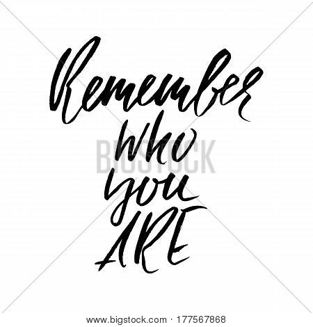 Remember who you are. Hand drawn motivation lettering poster. Vector modern typography bunner. Handwritten grunge dry brush inscription