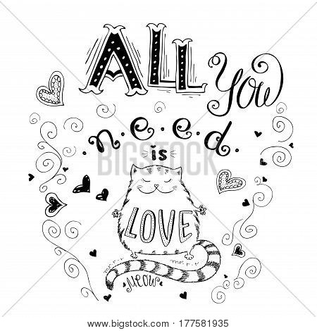 All you need is love and  cute cat, funny hand drawn lettering on white background , stock vector illustration