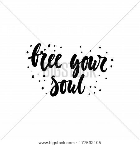 Free your soul - hand drawn lettering phrase isolated on the white background. Fun brush ink inscription for photo overlays, greeting card or t-shirt print, poster design