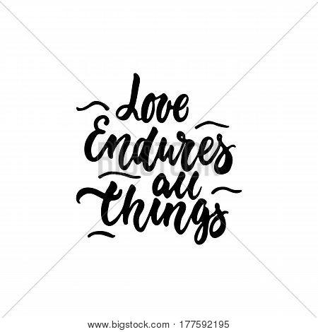 Love endures all things - hand drawn lettering phrase isolated on the white background. Fun brush ink inscription for photo overlays, greeting card or t-shirt print, poster design