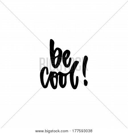 Be cool - hand drawn lettering phrase isolated on the white background. Fun brush ink inscription for photo overlays, greeting card or t-shirt print, poster design