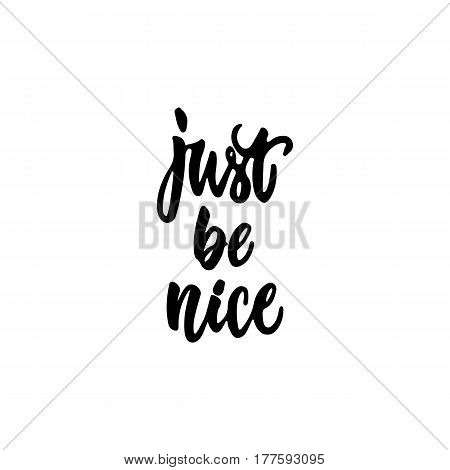 Just be nice - hand drawn lettering phrase isolated on the white background. Fun brush ink inscription for photo overlays, greeting card or t-shirt print, poster design