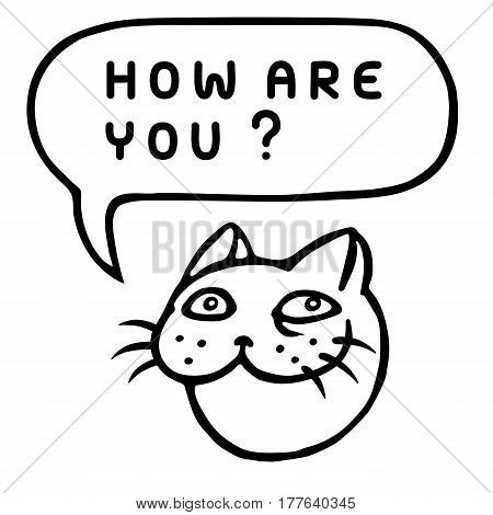How are You? Cartoon Cat Head. Speech Bubble. Vector Illustration. Funny cool emoticon character. Contour freehand digital drawing cute character. Cheerful pet for web icons and shirt.