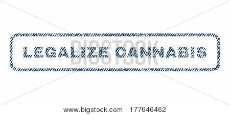Legalize Cannabis text textile seal stamp watermark. Blue jeans fabric vectorized texture. Vector tag inside rounded rectangular banner. Rubber sticker with fiber textile structure.