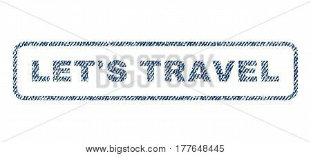 Let'S Travel text textile seal stamp watermark. Blue jeans fabric vectorized texture. Vector tag inside rounded rectangular banner. Rubber sign with fiber textile structure.