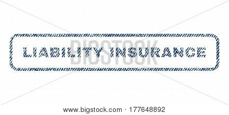 Liability Insurance text textile seal stamp watermark. Blue jeans fabric vectorized texture. Vector caption inside rounded rectangular banner. Rubber sign with fiber textile structure.