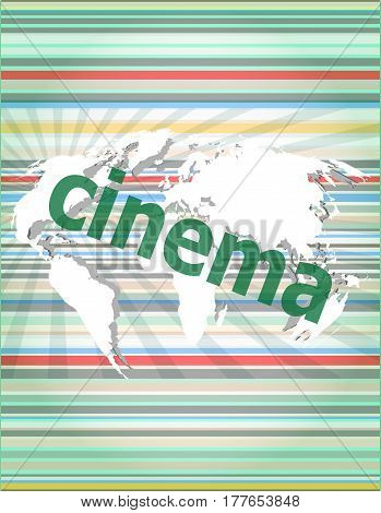 Cinema Word On Digital Screen With World Map. Concept Of Citation, Info, Testimonials, Notice, Textb