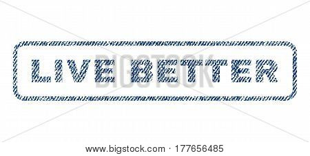 Live Better text textile seal stamp watermark. Blue jeans fabric vectorized texture. Vector tag inside rounded rectangular shape. Rubber sticker with fiber textile structure.
