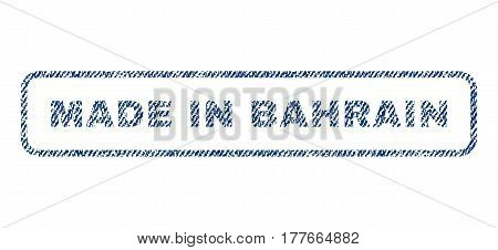Made In Bahrain text textile seal stamp watermark. Blue jeans fabric vectorized texture. Vector caption inside rounded rectangular banner. Rubber emblem with fiber textile structure.