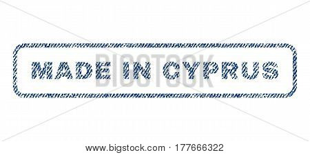Made In Cyprus text textile seal stamp watermark. Blue jeans fabric vectorized texture. Vector caption inside rounded rectangular shape. Rubber sign with fiber textile structure.