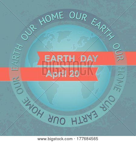 Earth Day Illustration. Planet and text Our Earth our home.  On blue grunge background.