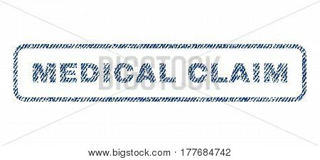 Medical Claim text textile seal stamp watermark. Blue jeans fabric vectorized texture. Vector caption inside rounded rectangular banner. Rubber sign with fiber textile structure.