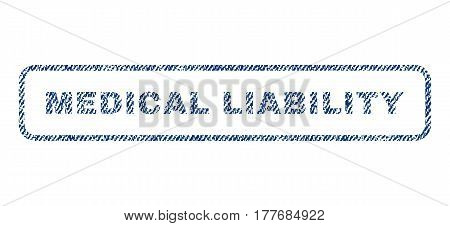 Medical Liability text textile seal stamp watermark. Blue jeans fabric vectorized texture. Vector caption inside rounded rectangular banner. Rubber emblem with fiber textile structure.