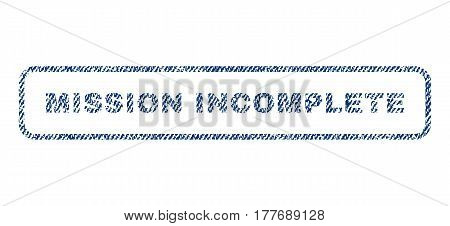 Mission Incomplete text textile seal stamp watermark. Blue jeans fabric vectorized texture. Vector tag inside rounded rectangular shape. Rubber emblem with fiber textile structure.