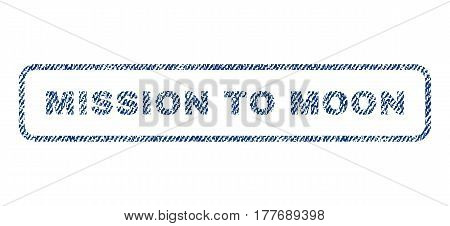 Mission To Moon text textile seal stamp watermark. Blue jeans fabric vectorized texture. Vector tag inside rounded rectangular shape. Rubber sticker with fiber textile structure.