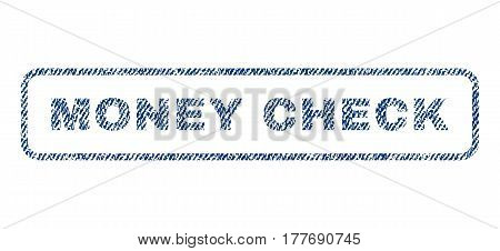 Money Check text textile seal stamp watermark. Blue jeans fabric vectorized texture. Vector caption inside rounded rectangular banner. Rubber sticker with fiber textile structure.