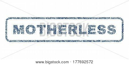 Motherless text textile seal stamp watermark. Blue jeans fabric vectorized texture. Vector tag inside rounded rectangular banner. Rubber emblem with fiber textile structure.