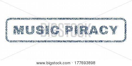 Music Piracy text textile seal stamp watermark. Blue jeans fabric vectorized texture. Vector caption inside rounded rectangular banner. Rubber sign with fiber textile structure.